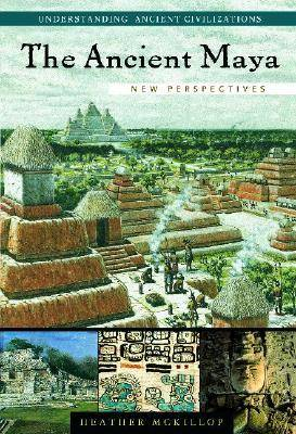 The Ancient Maya: New Perspectives - Understanding Ancient Civilizations (Hardback)