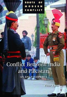 Conflict Between India and Pakistan: An Encyclopedia - Roots of Modern Conflict (Hardback)