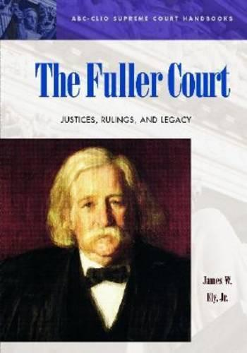 The Fuller Court: Justices, Rulings, and Legacy - ABC-CLIO Supreme Court Handbooks (Hardback)