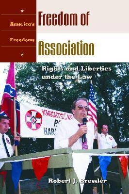 Freedom of Association: Rights and Liberties under the Law - America's Freedoms (Hardback)