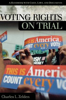 Voting Rights on Trial: A Handbook with Cases, Laws, and Documents - On Trial (Hardback)