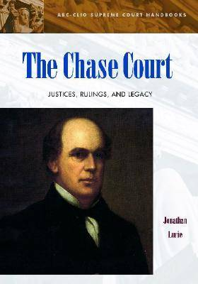 The Chase Court: Justices, Rulings, and Legacy - ABC-CLIO Supreme Court Handbooks (Hardback)