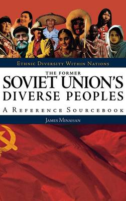 The Former Soviet Union's Diverse Peoples: A Reference Sourcebook - Ethnic Diversity Within Nations (Hardback)