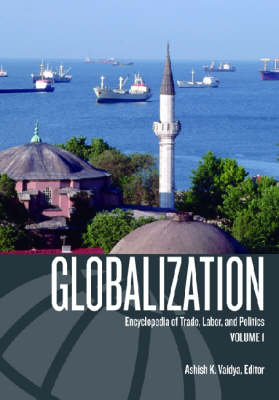 Globalization [2 volumes]: Encyclopedia of Trade, Labor, and Politics (Hardback)
