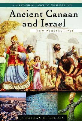 Ancient Canaan and Israel: New Perspectives - Understanding Ancient Civilizations (Hardback)
