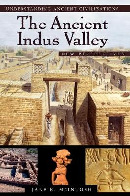 The Ancient Indus Valley: New Perspectives - Understanding Ancient Civilizations (Hardback)