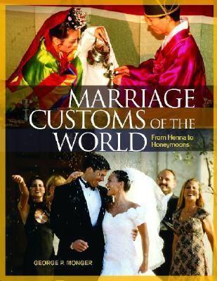 Marriage Customs of the World: From Henna to Honeymoons (Hardback)