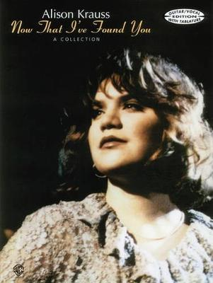 Alison Krauss: Now That I've Found You, a Collection - Guitar/vocal Edition with Tablature (Paperback)