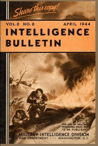 Intelligence Bulletin, April 1944, Volume 2 Number 4 (Paperback)