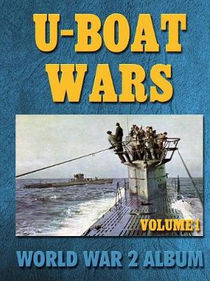 U-Boat Wars Volume 1: World War 2 Album (Paperback)