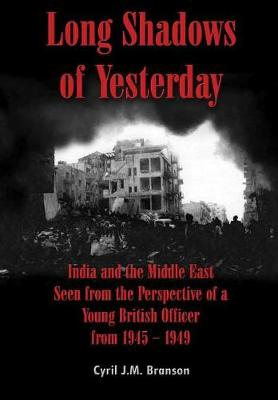 Long Shadows of Yesterday: India and the Middle East Seen from the Perspective of a Young British Officer from 1945 - 1949 (Hardback)