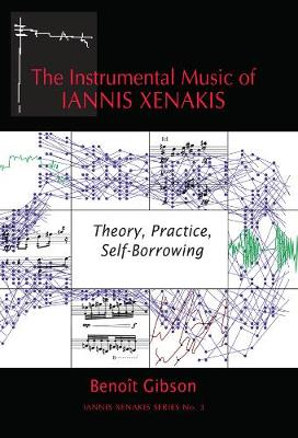 The Instrumental Music of Iannis Xenakis: Theory, Practice, Self-Borrowing - Iannis Xenakis v. 3 (Paperback)