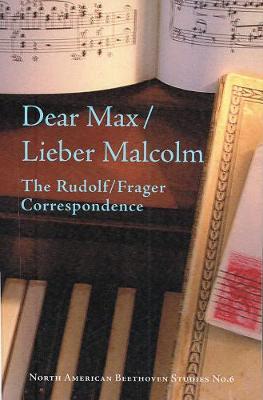 Dear Max/Lieber Malcolm: The Rudolf/Frager Correspondence - North American Beethoven Studies v. 6 (Paperback)