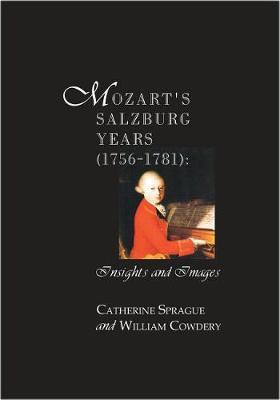Mozart's Salzburg Years [1756-1781]: Insights and Images (Hardback)