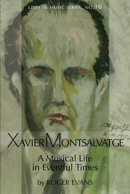 Xavier Montsalvatge: A Musical Life in Eventful Times - Lives in Music v. 10 (Hardback)