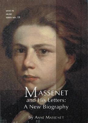 Massenet and His Letters: A New Biography - Lives in Music v. 11 (Paperback)