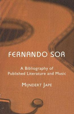 Fernando Sor: A Bibliography of Published Literature and Music - Annotated Reference Tools in Music v. 8 (Paperback)