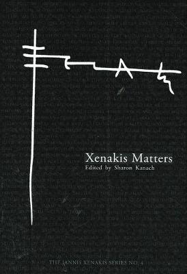 Xenakis Matters: Contexts, Processes, Applications - Iannis Xenakis v. 4 (Paperback)