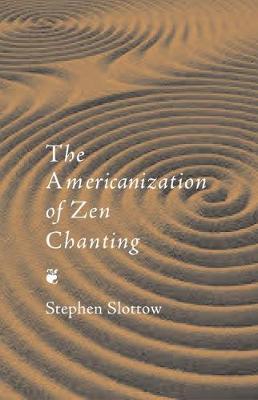 The Americanization of Zen Chanting (Paperback)