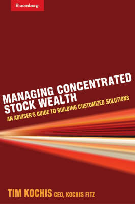 Managing Concentrated Stock Wealth: An Adviser's Guide to Building Customized Solutions - Bloomberg Professional (Hardback)