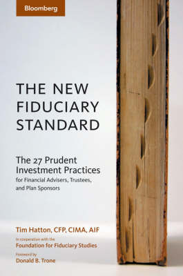 The New Fiduciary Standard: The 27 Prudent Investment Practices for Financial Advisers, Trustees, and Plan Sponsors - Bloomberg Financial (Hardback)