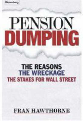 Pension Dumping: The Reasons, the Wreckage, the Stakes for Wall Street - Bloomberg (Book)