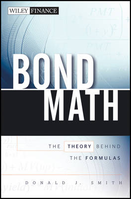 Bond Math: The Theory Behind the Formulas - Wiley Finance Series (Hardback)