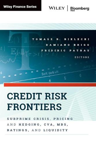 Credit Risk Frontiers: Subprime Crisis, Pricing and Hedging, CVA, MBS, Ratings, and Liquidity - Bloomberg Financial (Hardback)