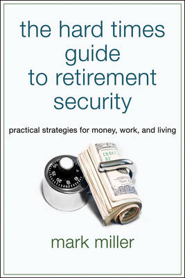 The Hard Times Guide to Retirement Security: Practical Strategies for Money, Work, and Living - Bloomberg (Paperback)