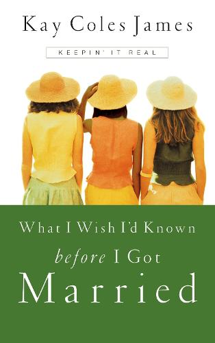 What I Wish I'd Known Before I Got Married: Keepin' it Real (Paperback)