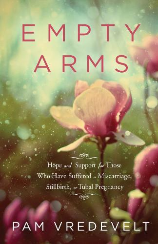 Empty Arms: Support for Sufferers of Miscarriage, Stillbirth, Tubal Pregnancy (Paperback)