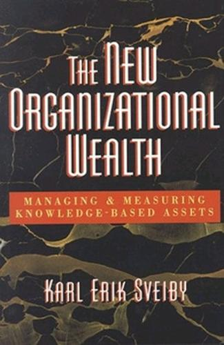 The New Organizational Wealth: Managing and Measuring Knowledge-Based Assets (Hardback)