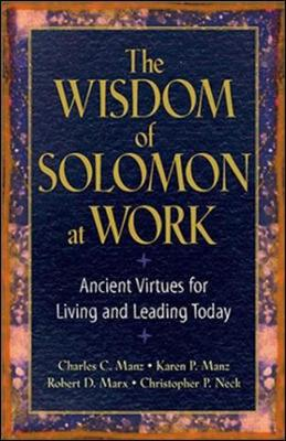 The Wisdom of Solomon at Work: Ancient Virtues for Living and Leading Today (Hardback)