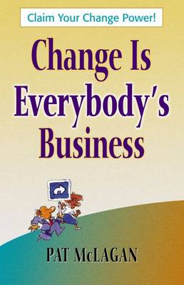 CHANGE IS EVERYBODY'S BUSINESS (Paperback)