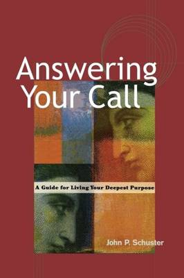 Answering Your Call - A Guide for Living Your Deepsent Purpose (Paperback)