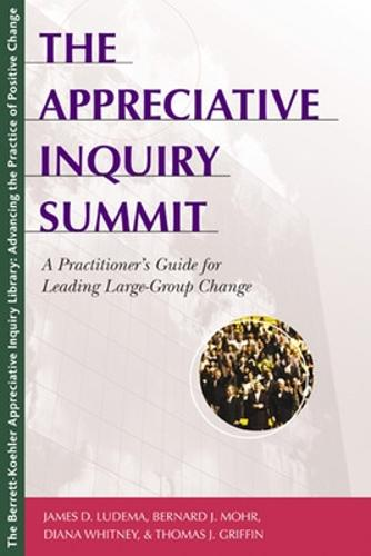 The Appreciative Inquiry Summit - A Practioner's Guide for Leading Large-Group Change (Paperback)