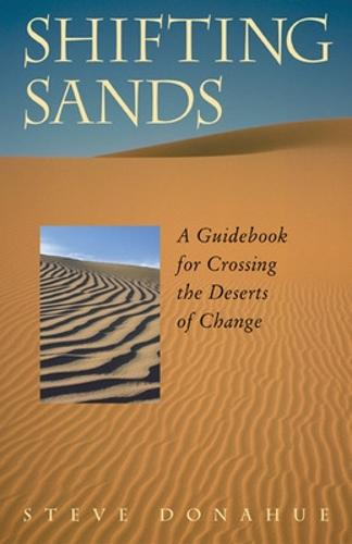 Shifting Sands - A Guidebook for Crossing the Deserts of Change (Paperback)