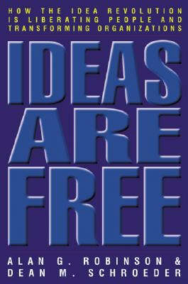 Ideas are Free: How the Idea Revolution is Liberating People and Transforming Organizations (Hardback)
