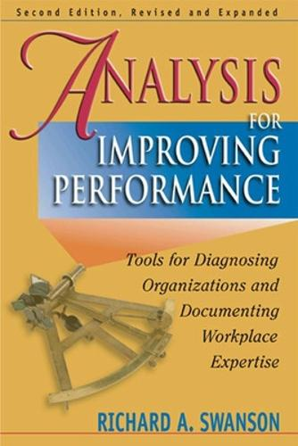Analysis for Improving Performance: Tools for Diagnosing Organisations & Documenting Workplace Expertise: Tools for Diagnosing Organizations & Documenting Workplace Expertise (Paperback)