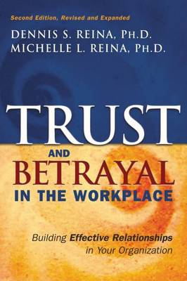 Trust and Betrayal in the Workplace: Building Effective Relationships in Your Organization (Paperback)