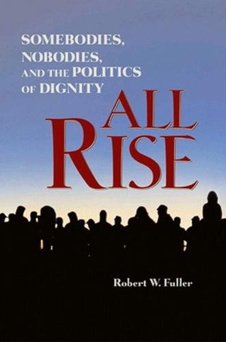 All Rise: Somebodies, Nobodies, and the Politics of Dignity (Hardback)
