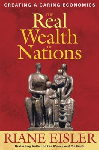 The Real Wealth of Nations: Creating Caring Economics (Hardback)