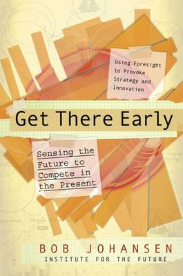 Get There Early. Sensing the Future to Compete in the Present: Sensing the Future to Compete in the Present (Hardback)