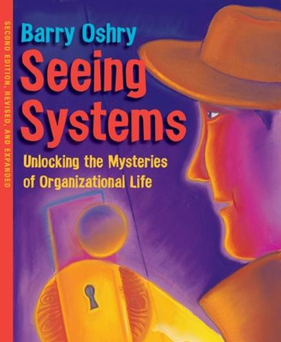Seeing Systems. Unlocking the Mysteries of Organizational Life (Paperback)