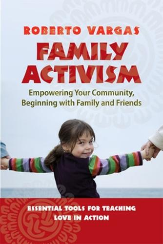 Family Activism. Empowering Your Community, Beginning with Family and Friends: Empowering Your Community, Beginning with Family and Friends (Paperback)