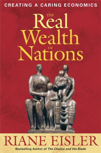 The Real Wealth of Nations: Creating A Caring Economics (Paperback)