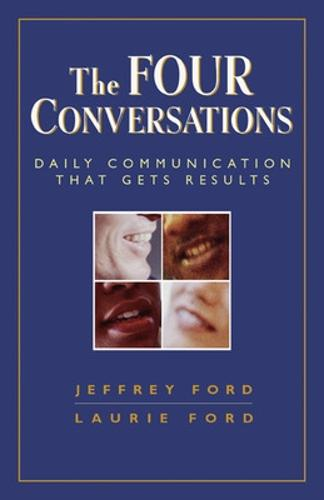 The Four Conversations: Daily Communication That Gets Results: Daily Communication That Gets Results (Paperback)