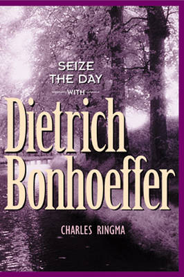 Seize the Day with Dietrich Bonhoeffer: A 365 Day Devotional - Designed for Influence (Paperback)