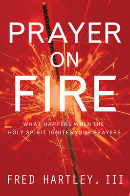 Prayer on Fire: What Happens When the Holy Spirit Ignites Your Prayers (Paperback)
