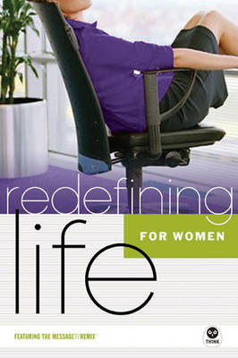 Redefining Life for Women: A Navstudy Featuring the Message//Remix - Redefining Life (Paperback)